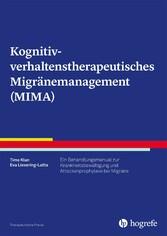 Kognitiv-verhaltenstherapeutisches Migränemanagement (MIMA) Ein Behandlungsmanual zur Krankheitsbewältigung und Attackenprophylaxe bei Migräne