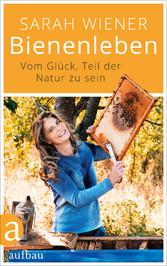 Bienenleben Vom Glück, Teil der Natur zu sein