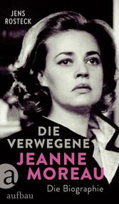 Die Verwegene. Jeanne Moreau Die Biographie