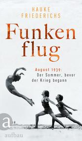 Funkenflug August 1939: Der Sommer, bevor der Krieg begann