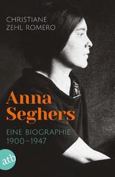 Anna Seghers Eine Biographie. 1900-1947