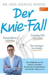 Der Knie-Fall Ihre Möglichkeiten bei Arthrose, Meniskus, Kreuzband, Knorpelschaden, Kniescheibe, Sehnen und Co