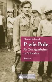 P wie Pole. Ein Roman aus Schwaben Ein polnischer Zwangsarbeiter in Württemberg kämpft ums Überleben.