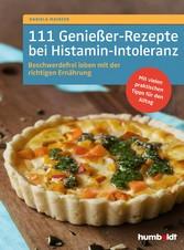 111 Genießer-Rezepte bei Histamin-Intoleranz Beschwerdefrei leben mit der richtigen Ernährung. Mit vielen praktischen Tipps für den Alltag.