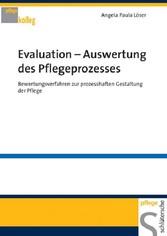 Evaluation - Auswertung des Pflegeprozesses Bewertungsverfahren zur prozesshaften Gestaltung der Pflege
