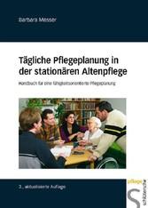 Tägliche Pflegeplanung in der stationären Altenpflege Handbuch für eine fähigskeitsorientierte Pflegeplanung