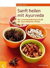 Sanft heilen mit Ayurveda Die verschwenderische Kraft der ayurvedischen Küche