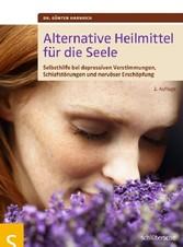 Alternative Heilmittel für die Seele Selbsthilfe bei depressiven Verstimmungen, Schlafstörungen und nervöser Erschöpfung