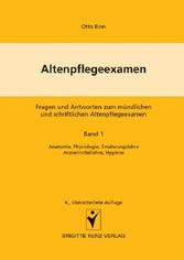 Altenpflegeexamen - Fragen und Antworten zum mündlichen und schriftlichen Altenpflegeexamen Band 1: Anatomie, Physiologie, Ernährungslehre, Arzneimittellehre, Hygiene