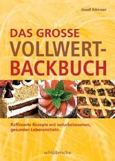 Das große Vollwert-Backbuch Raffinierte Rezepte mit naturbelassenen, gesunden Lebensmitteln