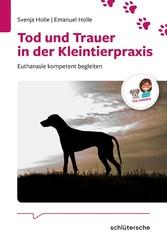 Tod und Trauer in der Kleintierpraxis Euthanasie kompetent begleiten