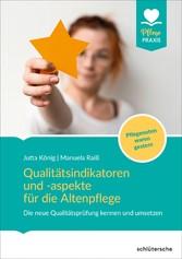 Qualitätsindikatoren für die Altenpflege Die neue Qualitätsprüfung kennen und umsetzen. Pflegenoten waren gestern