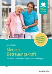 Neu als Betreuungskraft Aktuelles Fachwissen für Ein- und Umsteiger. Menschen mit Demenz individuell betreuen