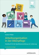 Arbeitsorganisation in der Altenpflege Handbuch für die Qualitätsentwicklung und -sicherung