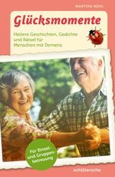 Glücksmomente Heitere Geschichten, Gedichte und Rätsel für Menschen mit Demenz. Für Einzel- und Gruppenbetreuung