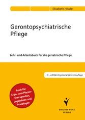 Gerontopsychiatrische Pflege Lehr- und Arbeitsbuch für die geriatrische Pflege. Auch für Ergo- und Physiotherapeuten, Logopäden und Podologen