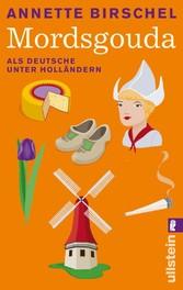 Mordsgouda Als Deutsche unter Holländern