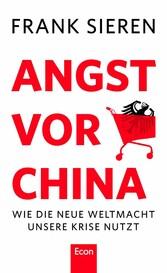 Angst vor China Wie die neue Weltmacht unsere Krise nutzt