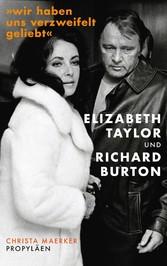 »Wir haben uns verzweifelt geliebt« Elizabeth Taylor und Richard Burton