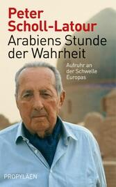 Arabiens Stunde der Wahrheit Aufruhr an der Schwelle Europas