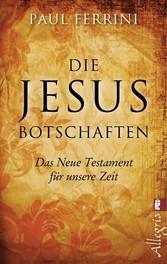 Die Jesus-Botschaften Das Neue Testament für unsere Zeit
