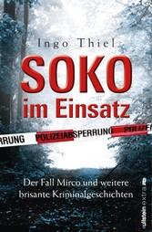 SOKO im Einsatz Der Fall Mirco und weitere brisante Kriminalgeschichten
