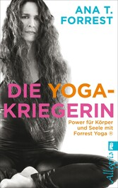 Die Yoga-Kriegerin Power für Körper und Seele mit Forrest Yoga