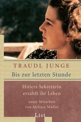 Bis zur letzten Stunde Hitlers Sekretärin erzählt ihr Leben