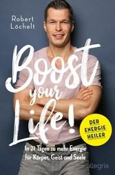 Boost Your Life! In 21 Tagen zu mehr Energie für Körper, Geist und Seele