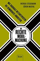 Die rechte Mobilmachung Wie radikale Netzaktivisten die Demokratie angreifen