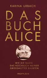 Das Buch Alice Wie die Nazis das Kochbuch meiner Großmutter raubten