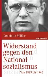 Widerstand gegen den Nationalsozialismus von 1923 bis 1945