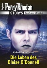 PERRY RHODAN-Storys: Die Leben des Blaise O'Donnell Die verlorenen Jahrhunderte
