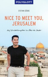 Nice to meet you, Jerusalem Auf Entdeckungstour ins Herz der Stadt