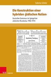 Die Konstruktion einer hybriden ?jüdischen Nation? Deutscher Zionismus im Spiegel der Jüdischen Rundschau 1902-1914