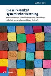 Die Wirksamkeit systemischer Beratung Erhöht Erziehungs- und Familienberatung die Bindungssicherheit von verhaltensauffälligen Kindern?