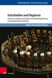 Entscheiden und Regieren Konsens als Element vormoderner Entscheidungsfindung in transkultureller Perspektive