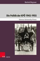 Die Politik der KPÖ 1945-1955 Von der Regierungsbank in die innenpolitische Isolation