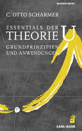 Essentials der Theorie U Grundprinzipien und Anwendungen