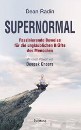Supernormal - Faszinierende Beweise für die unglaublichen Kräfte des Menschen