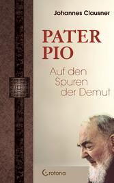 Pater Pio - Auf den Spuren der Demut