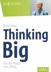 Thinking Big Von der Vision zum Erfolg