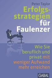 Erfolgsstrategien für Faulenzer Wie Sie beruflich und privat mit weniger Aufwand mehr erreichen