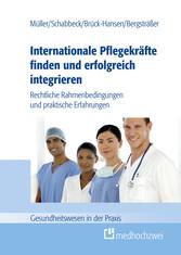 Internationale Pflegekräfte finden und erfolgreich integrieren Rechtliche Rahmenbedingungen und praktische Erfahrungen
