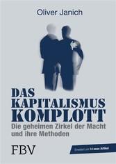 Das Kapitalismus-Komplott Die geheimen Zirkel der Macht und ihre Methoden