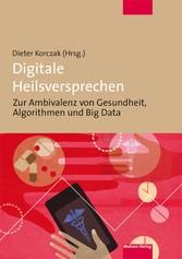 Digitale Heilsversprechen Zur Ambivalenz von Gesundheit, Algorithmen und Big Data