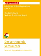 Beiträge zur Verbraucherforschung Band 9 Der vertrauende Verbraucher Zwischen Regulation und Information