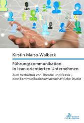Führungskommunikation in lean-orientierten Unternehmen Zum Verhältnis von Theorie und Praxis - eine kommunikationswissenschaftliche Studie