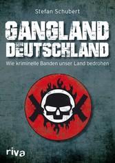 Gangland Deutschland Wie kriminelle Banden unser Land bedrohen
