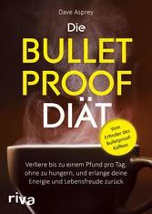 Die Bulletproof-Diät Verliere bis zu einem Pfund pro Tag, ohne zu hungern, und erlange deine Energie und Lebensfreude zurück